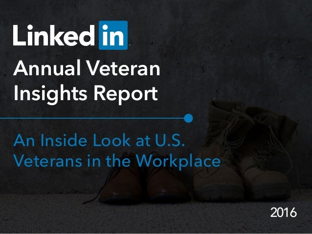 2016 Annual Veteran Insights Report An Inside Look at U.S. Veterans in the Workplace