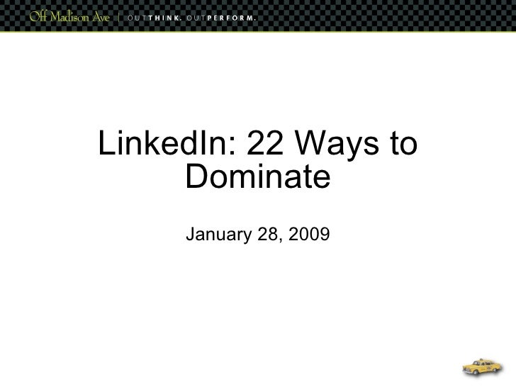 LinkedIn: 22 Ways to      Dominate      January 28, 2009