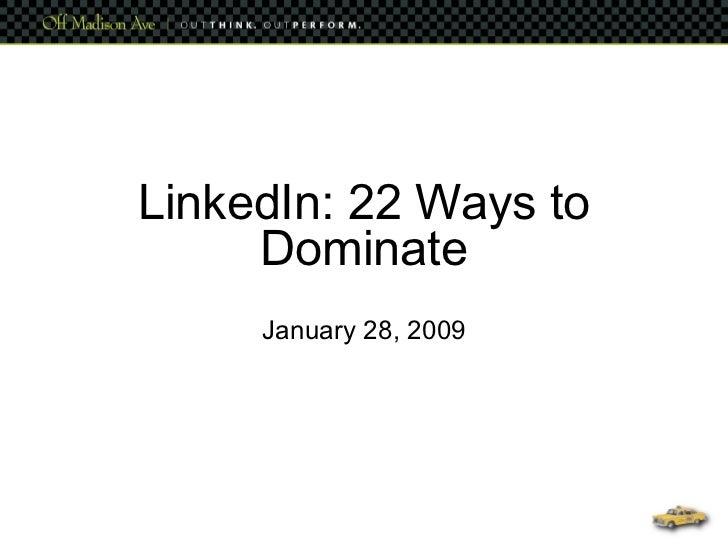 LinkedIn: 22 Ways to Dominate January 28, 2009