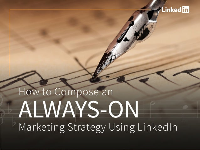 `?V-m4++-o44-m4+-aHow to Compose an ALWAYS-ON Marketing Strategy Using LinkedIn