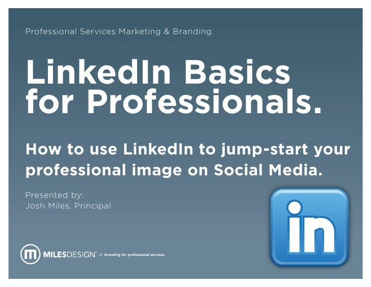 Professional Services Marketing & Branding:LinkedIn Basicsfor Professionals.How to use LinkedIn to jump-start yourprofessi...