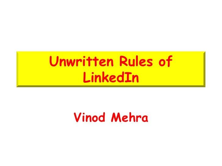 Unwritten Rules of    LinkedIn   Vinod Mehra