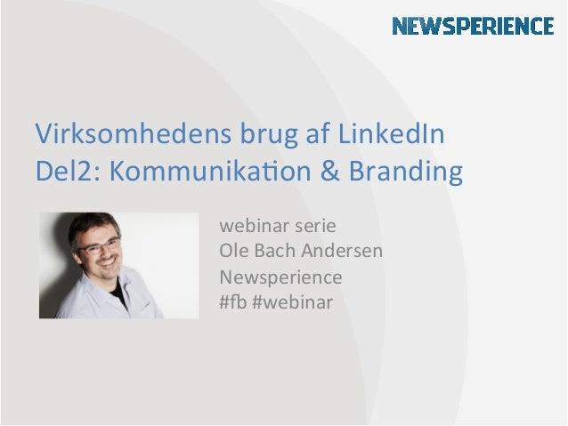 Virksomhedens brug af LinkedIn Del2: Kommunika9on & Branding                   webinar serie          ...