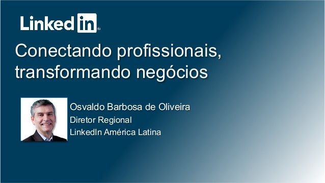 ©2013 LinkedIn Corporation. All Rights Reserved. Conectando profissionais, transformando negócios Osvaldo Barbosa de Olive...