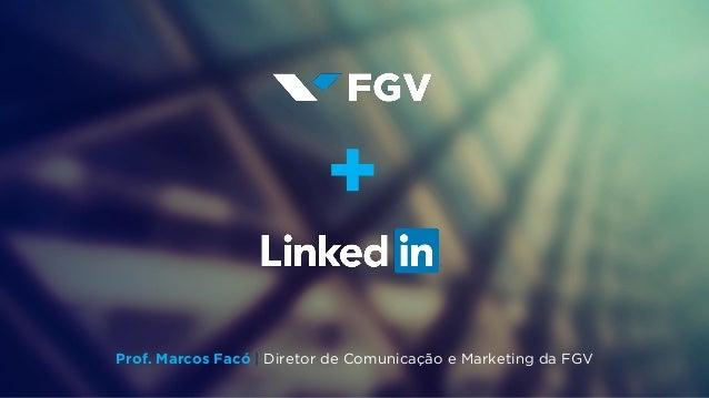 + Prof. Marcos Facó | Diretor de Comunicação e Marketing da FGV