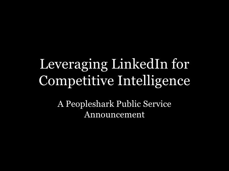 Leveraging LinkedIn for Competitive Intelligence A Peopleshark Public Service Announcement