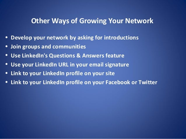 Other Ways of Growing Your Network • Develop your network by asking for introductions • Join groups and communities • Use ...