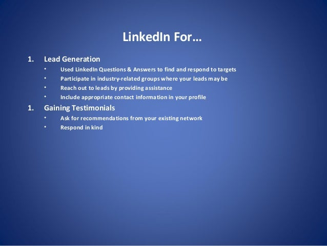 LinkedIn For… 1. Lead Generation • Used LinkedIn Questions & Answers to find and respond to targets • Participate in indus...