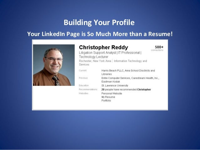 Building Your Profile Your LinkedIn Page is So Much More than a Resume!