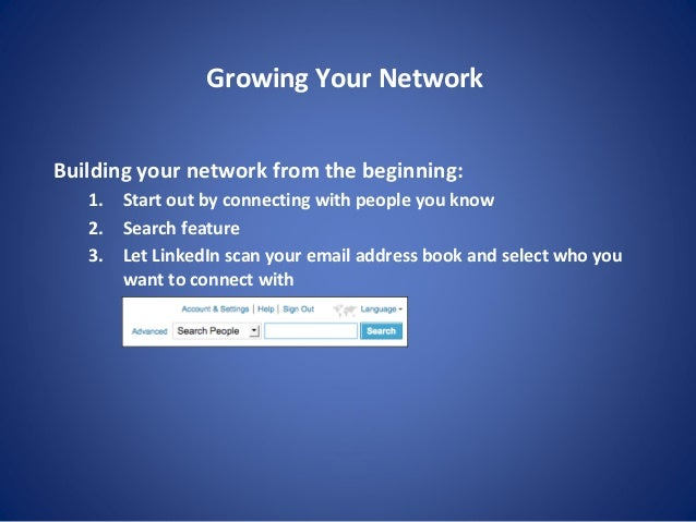 Growing Your Network Building your network from the beginning: 1. Start out by connecting with people you know 2. Search f...