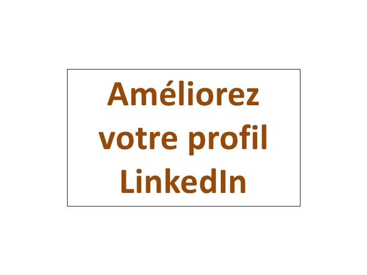 Améliorez votre profil LinkedIn<br />