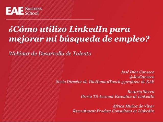 ¿Cómo utilizo LinkedIn para mejorar mi búsqueda de empleo? Webinar de Desarrollo de Talento José Díaz Canseco @JosCanseco ...