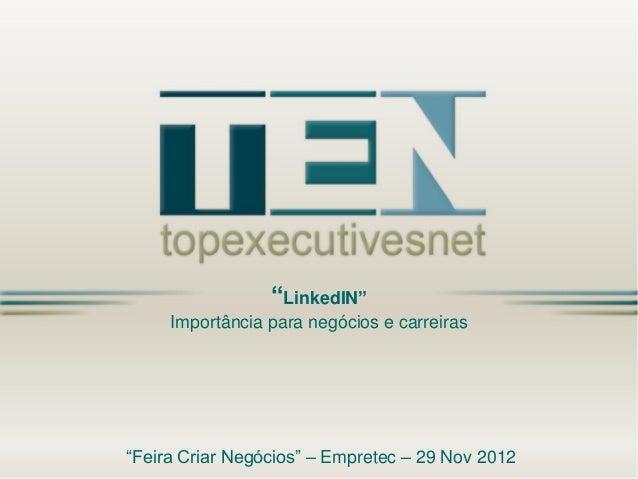 """""""LinkedIN""""     Importância para negócios e carreiras""""Feira Criar Negócios"""" – Empretec – 29 Nov 2012"""