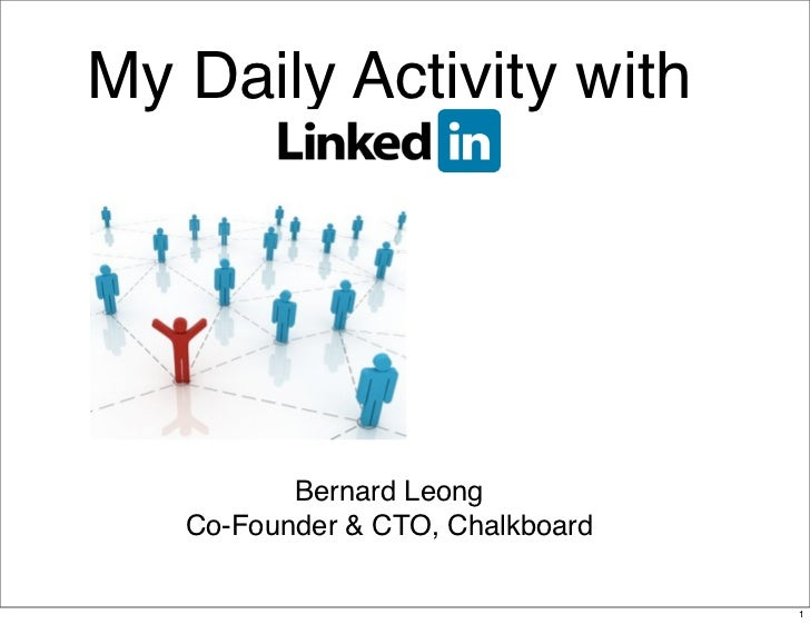 My Daily Activity with          Bernard Leong   Co-Founder & CTO, Chalkboard                                  1