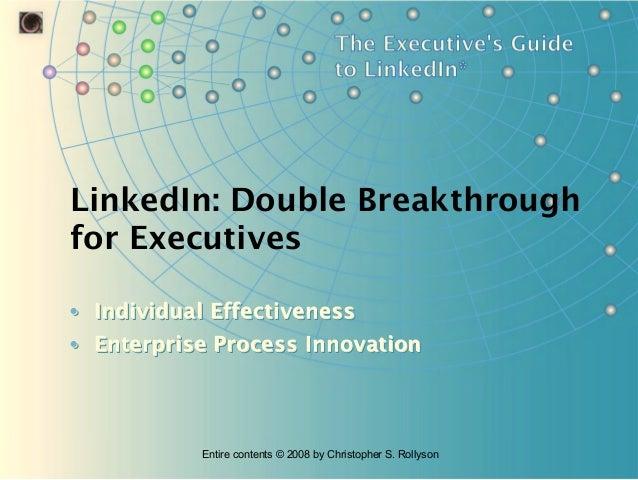 LinkedIn: Double Breakthrough for Executives • Individual Effectiveness • Enterprise Process Innovation  Entire contents ©...