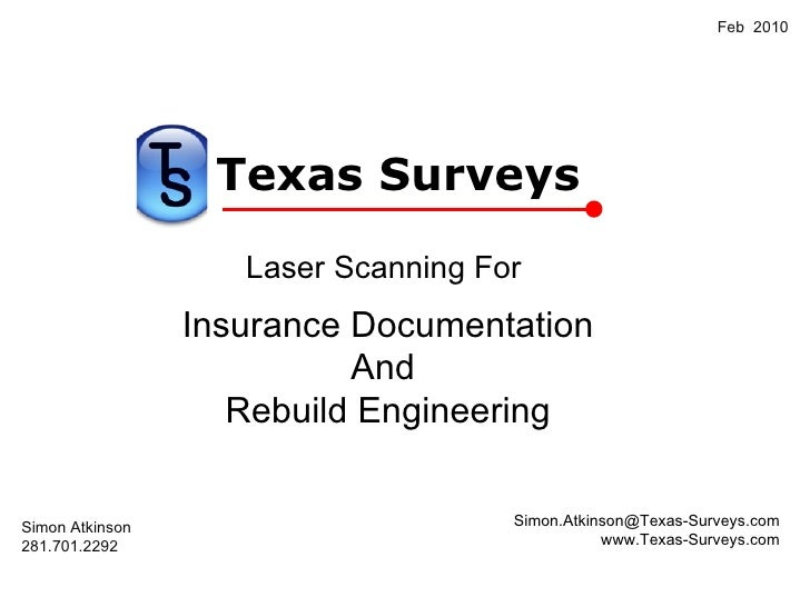[email_address] www.Texas-Surveys.com Laser Scanning For  Insurance Documentation And  Rebuild Engineering Simon Atkinson ...