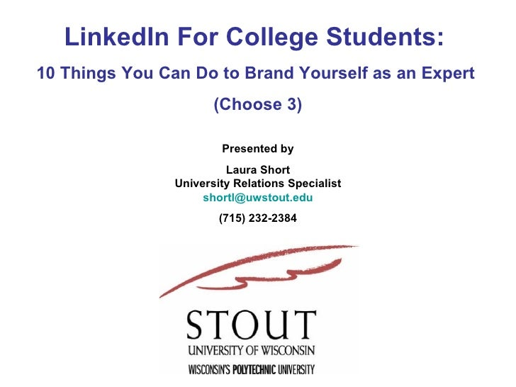 LinkedIn For College Students:  10 Things You Can Do to Brand Yourself as an Expert  (Choose 3) Presented by Laura Short U...