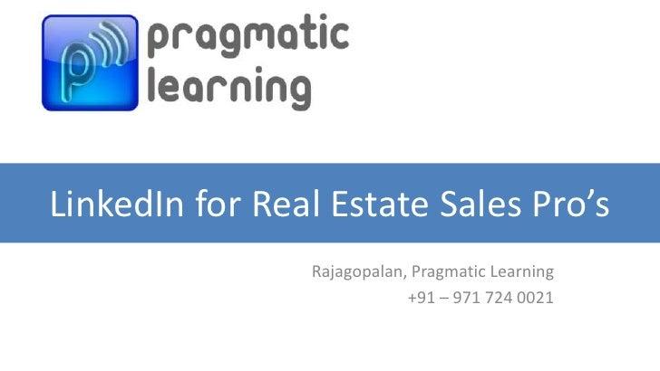 LinkedIn for Real Estate Sales Pro's                Rajagopalan, Pragmatic Learning                            +91 – 971 7...