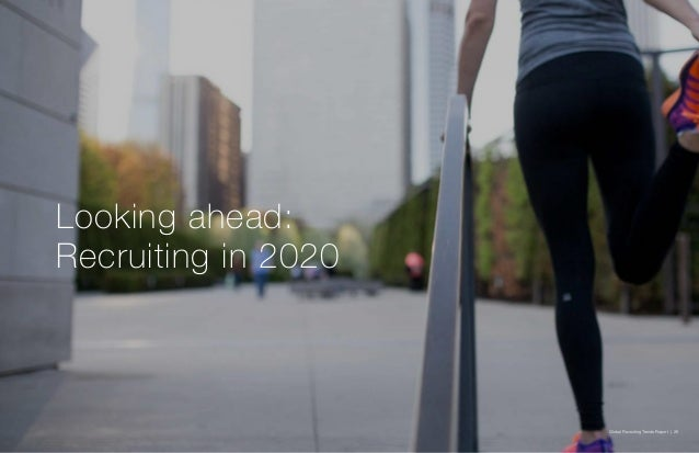 Global Recruiting Trends Report | 26 Looking ahead: Recruiting in 2020