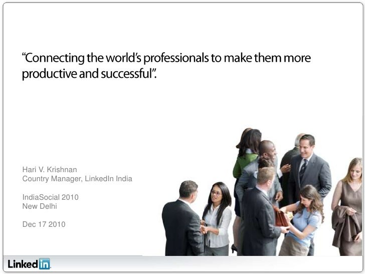"""""""Connecting the world's professionals to make them more productive and successful"""".<br />Hari V. Krishnan<br />Country Man..."""