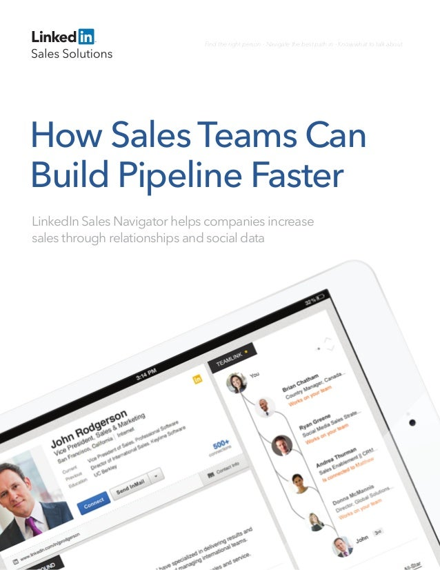 How Sales Teams Can Build Pipeline Faster LinkedIn Sales Navigator helps companies increase sales through relationships an...