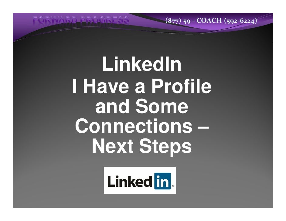 (877)59‐ COACH(592‐6224)    LinkedInI Have a Profile   and SomeConnections –   Next Steps