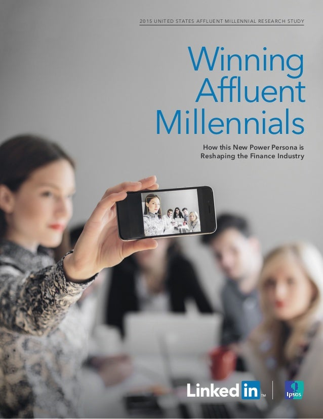 Winning Affluent MillennialsHow this New Power Persona is Reshaping the Finance Industry 2015 UNITED STATES AFFLUENT MILLE...