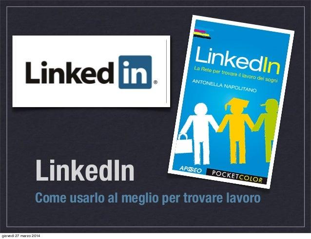 LinkedIn Come usarlo al meglio per trovare lavoro giovedì 27 marzo 2014