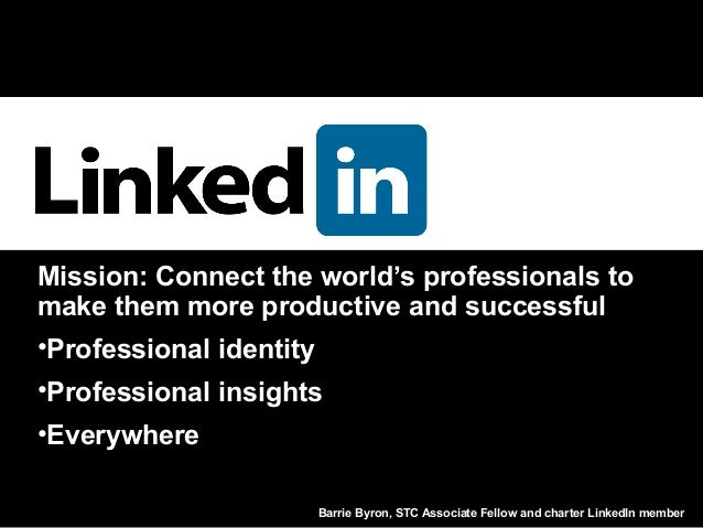 Barrie Byron, STC Associate Fellow and charter LinkedIn member Mission: Connect the world's professionals to make them mor...