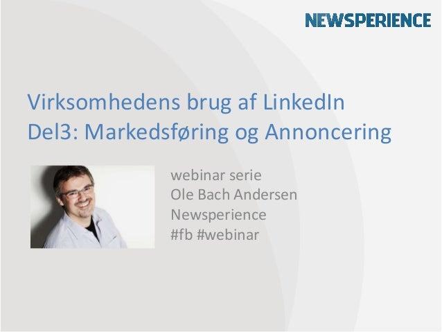 Virksomhedens brug af LinkedInDel3: Markedsføring og Annonceringwebinar serieOle Bach AndersenNewsperience#fb #webinar