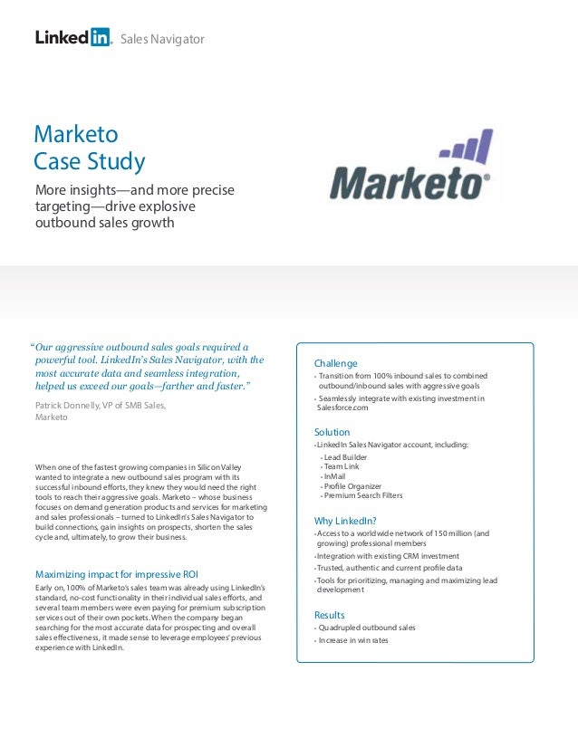 "Sales Navigator  Marketo Case Study More insights—and more precise targeting—drive explosive outbound sales growth  "" Our ..."