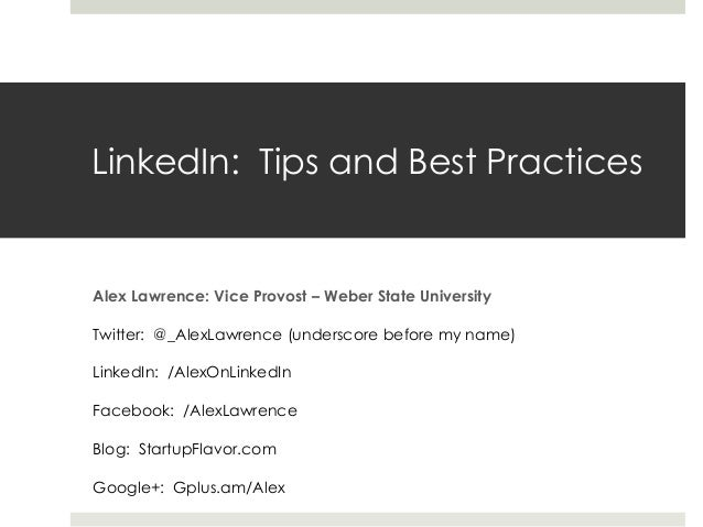 LinkedIn: Tips and Best PracticesAlex Lawrence: Vice Provost – Weber State UniversityTwitter: @_AlexLawrence (underscore b...