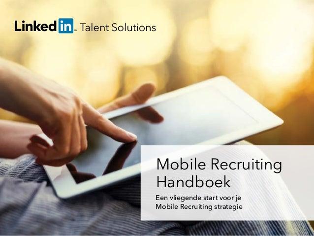 talent.linkedin.com | 1 Mobile Recruiting Handboek Een vliegende start voor je Mobile Recruiting strategie