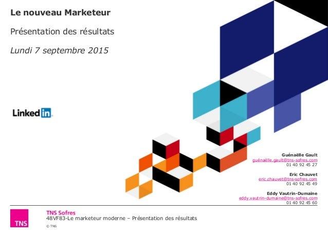 48VF83-Le marketeur moderne – Présentation des résultats © TNS Le nouveau Marketeur Présentation des résultats Lundi 7 sep...