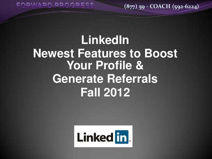 (877) 59 - COACH (592-6224)        LinkedInNewest Features to Boost    Your Profile &  Generate Referrals       Fall 2012