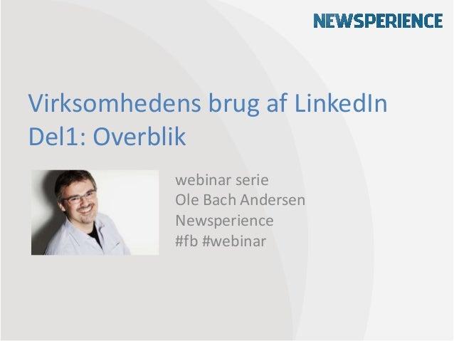 Virksomhedens brug af LinkedInDel1: Overblik            webinar serie            Ole Bach Andersen            Newsperience...