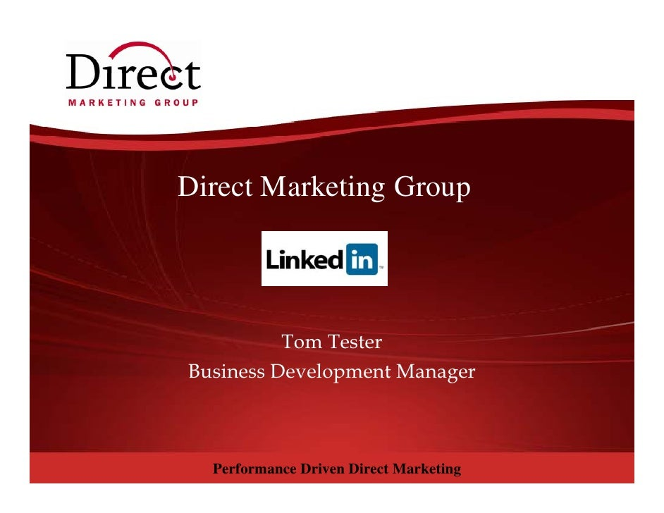 Direct Marketing Group               Tom Tester Business Development Manager      Performance Driven Direct Marketing