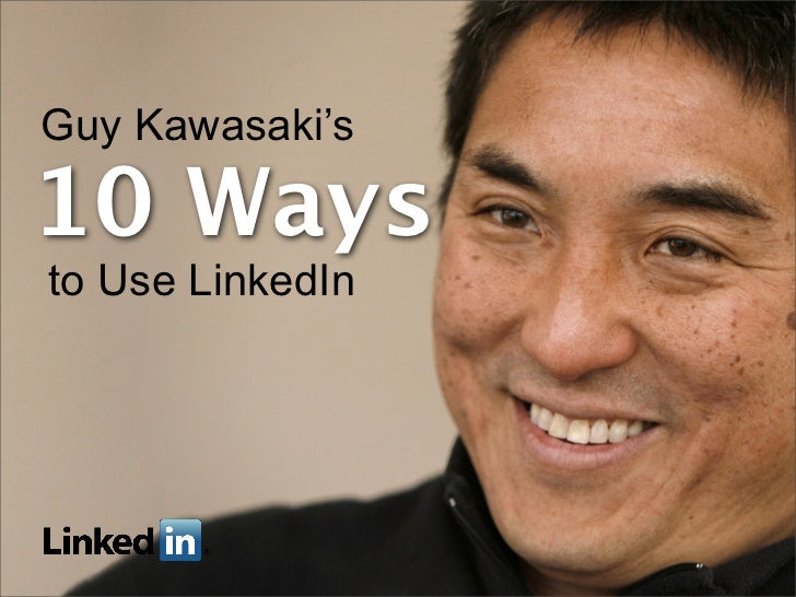 Guy Kawasaki's10 Waysto Use LinkedIn
