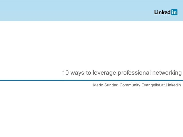 10 ways to leverage professional networking Mario Sundar, Community Evangelist at LinkedIn