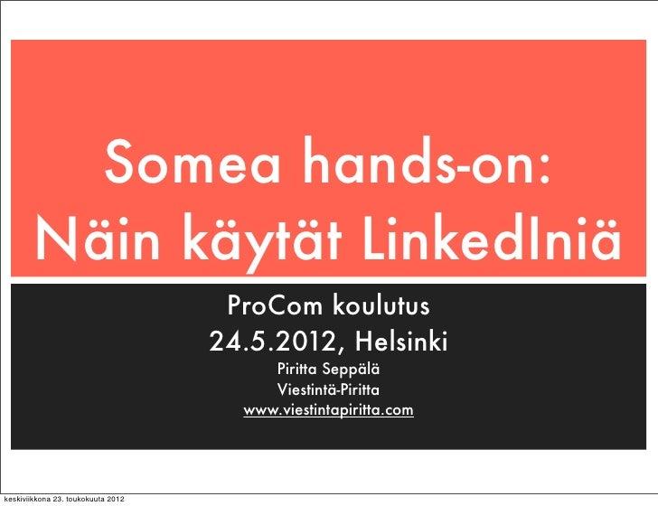 Somea hands-on:       Näin käytät LinkedIniä                                     ProCom koulutus                          ...