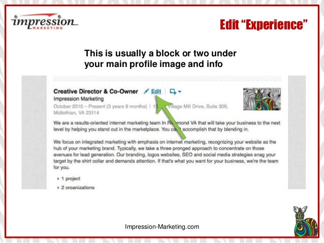"""Edit """"Experience"""" Impression-Marketing.com This is usually a block or two under your main profile image and info"""
