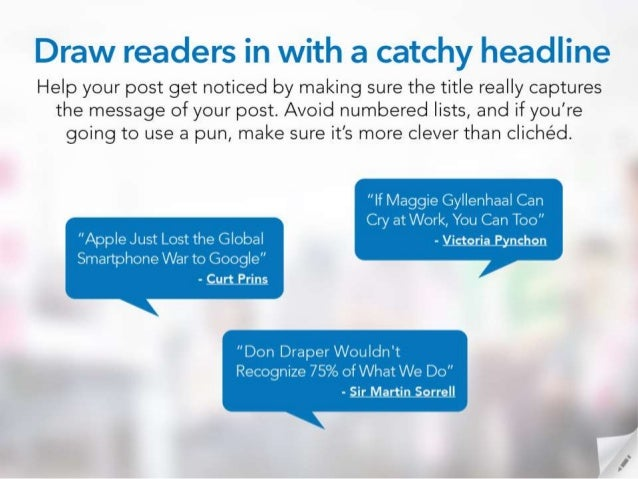 Draw readers in with a catchy headline  Help your post get noticed by making sure the title really captures the message of...