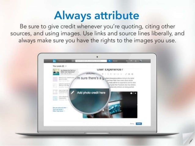 Always attribute  Be sure to give credit whenever you're quoting,  citing other sources,  and using images.  Use links and...