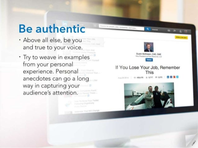 Be authentic  - Above all else,  be you and true to your voice.           Dustin Mcmssen,  CAE,  CME  ' Try to weave in ex...