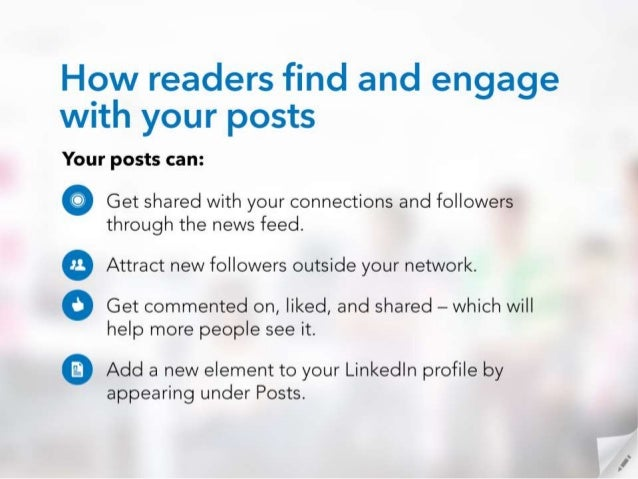 How readers find and engage with your posts  Your posts can:   @ Get shared with your connections and followers through th...