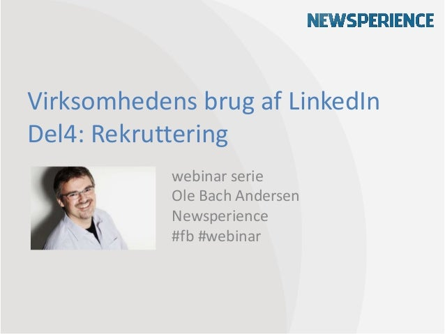 Virksomhedens brug af LinkedInDel4: Rekrutteringwebinar serieOle Bach AndersenNewsperience#fb #webinar