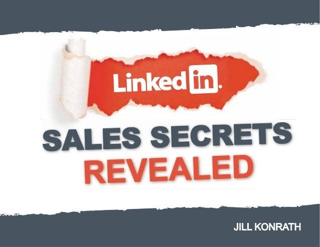 LinkedIn Sales Secrets Revealed  Jill Konrath © Jill Konrath 2013