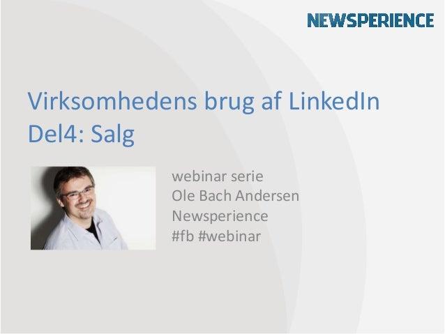 Virksomhedens brug af LinkedInDel4: Salgwebinar serieOle Bach AndersenNewsperience#fb #webinar
