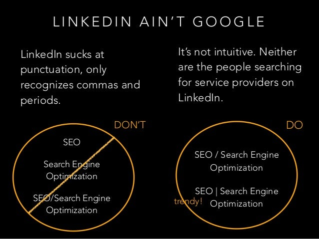 L I N K E D I N A I N ' T G O O G L E LinkedIn sucks at punctuation, only recognizes commas and periods. It's not intuitiv...