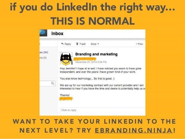 if you do LinkedIn the right way… THIS IS NORMAL WA N T T O TA K E Y O U R L I N K E D I N T O T H E N E X T L E V E L ? ...